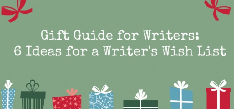 A Gift Guide for Writers: 6 Ideas for a Writer's Wish List