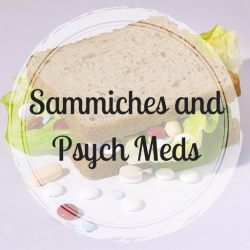 sammiches-and-psych-meds